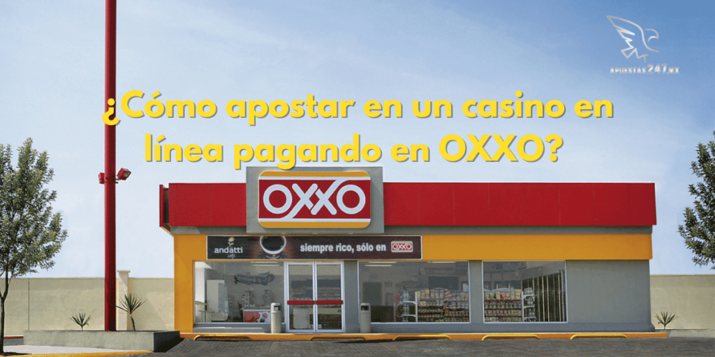 ¿Cómo apostar en un casino en línea pagando en Oxxo?