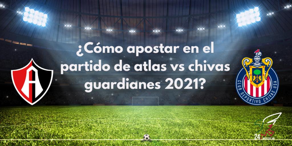 ¿Cómo apostar en el partido de Atlas vs Chivas Guardianes 2021?
