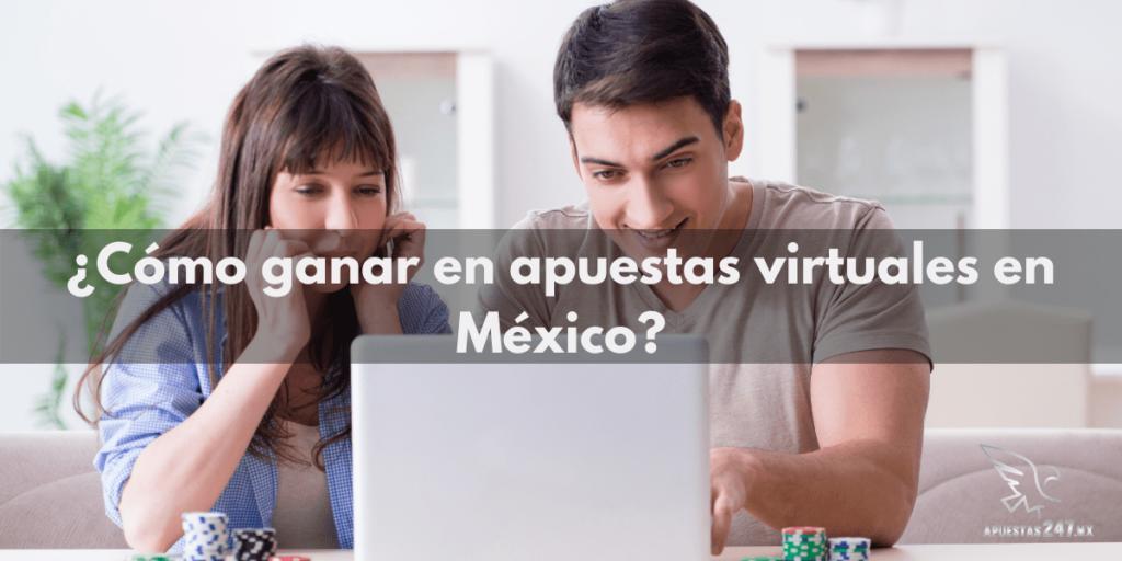 ¿Cómo ganar en apuestas virtuales en México?
