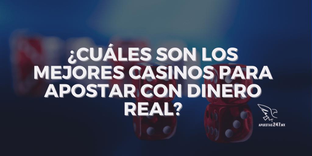 ¿Cuáles son los mejores casinos para apostar con dinero real?