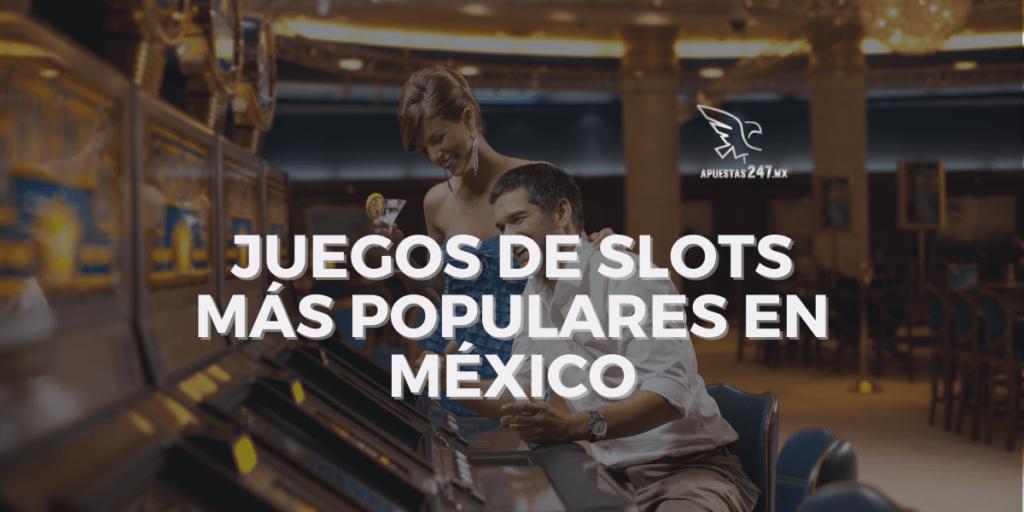 Juegos de slots más populares en México
