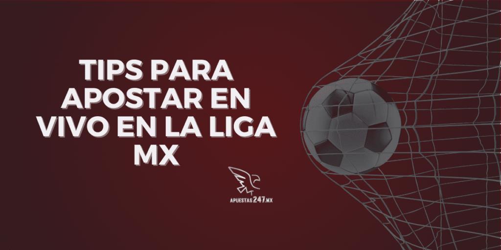 Tips para apostar en vivo en la Liga MX
