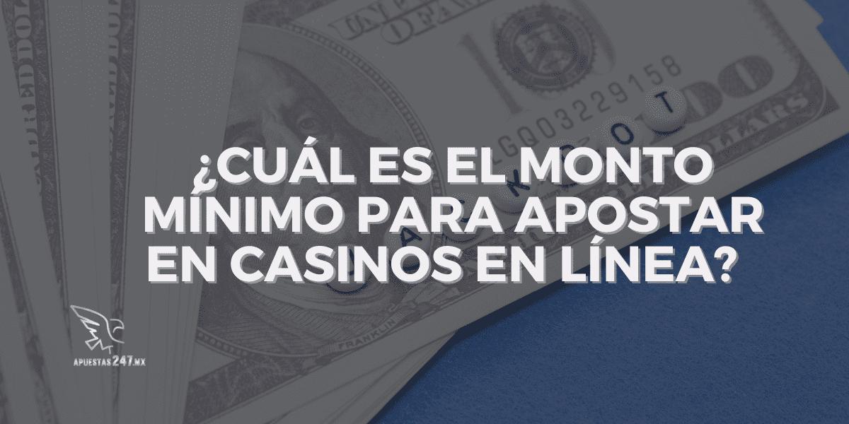 ¿Cuál es el monto mínimo para apostar en casinos en línea?