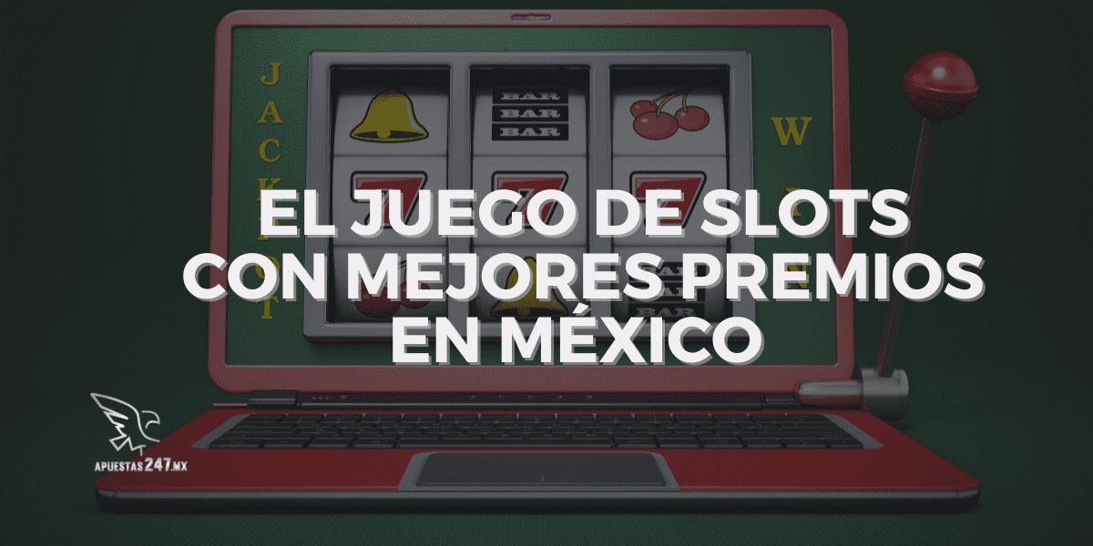 El juego de slots con mejores premios en México