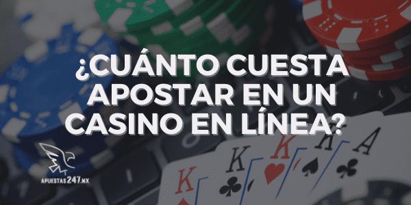 ¿Cuánto cuesta apostar en un casino en línea?